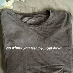 Go where you feel most alive tee